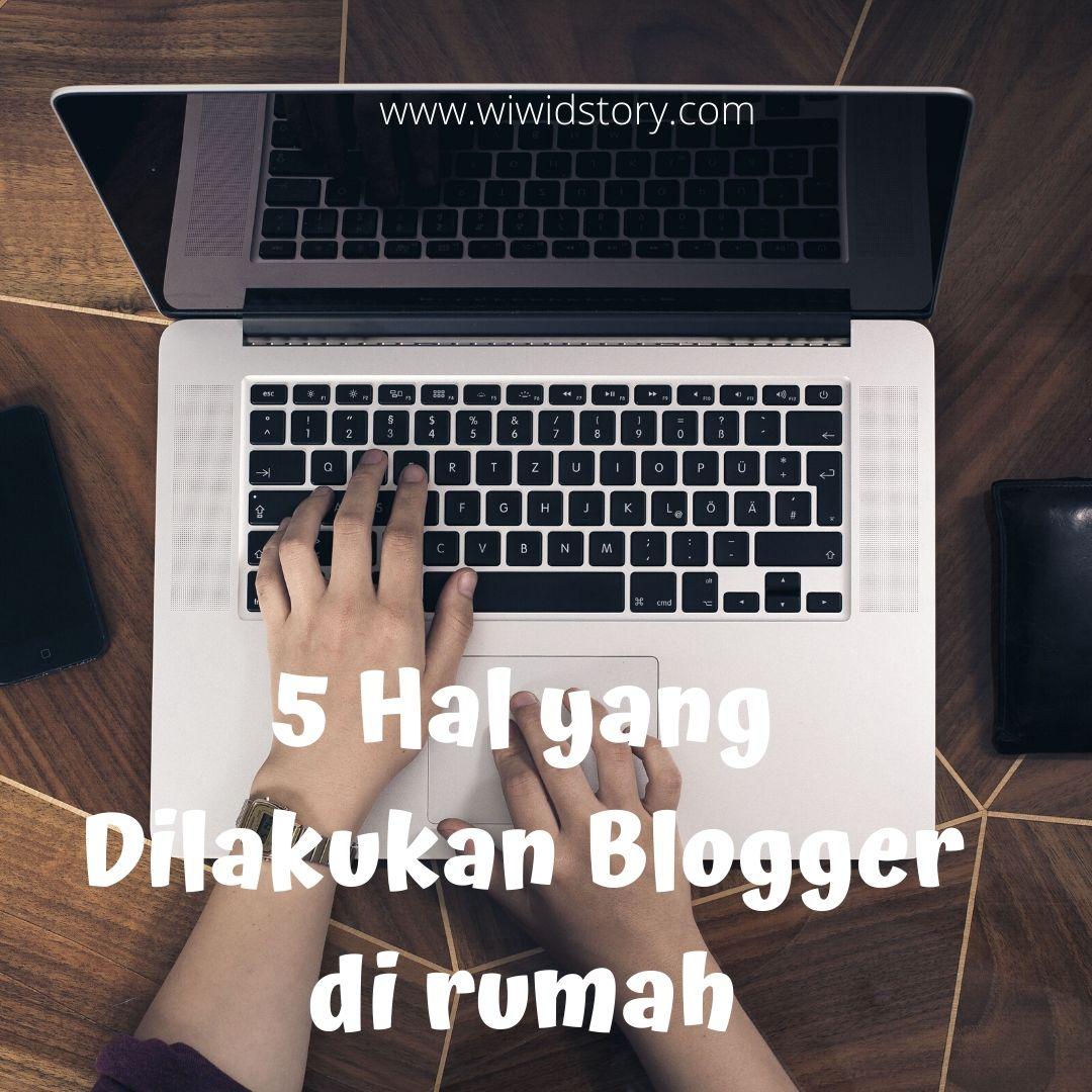 5 Kegiatan Blogger di Rumah