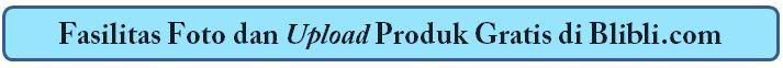 Fasilitas Upload Produk dan foto Gratis di Blibli.com