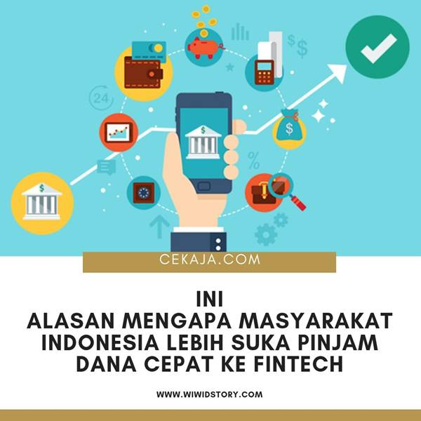 Ini Alasan Mengapa Masyarakat Indonesia Lebih Suka Pinjam Dana Cepat ke Fintech